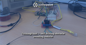 TurningPoint self driving obstacle avoiding vehicle developed by a ToThePoint intern