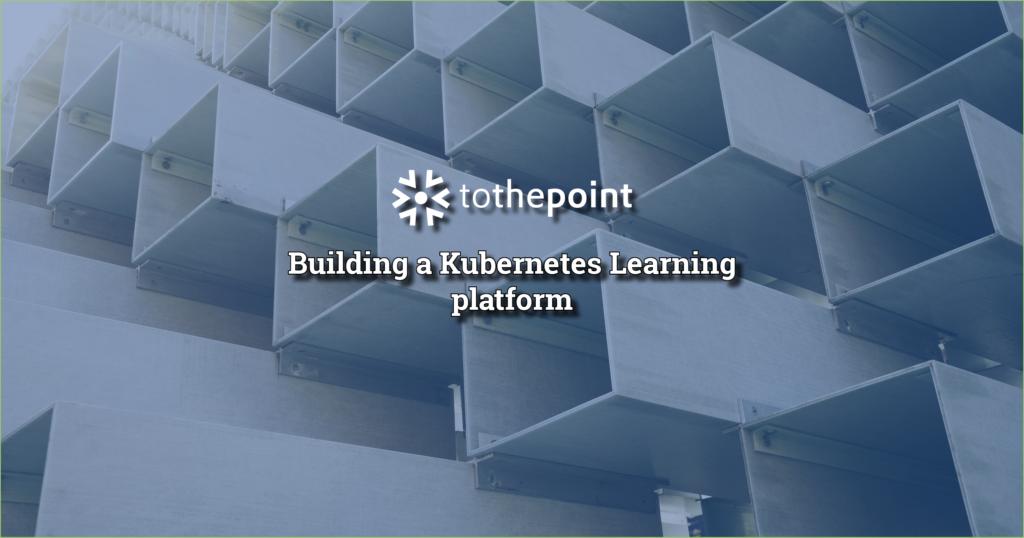 Kubernetes learning platform