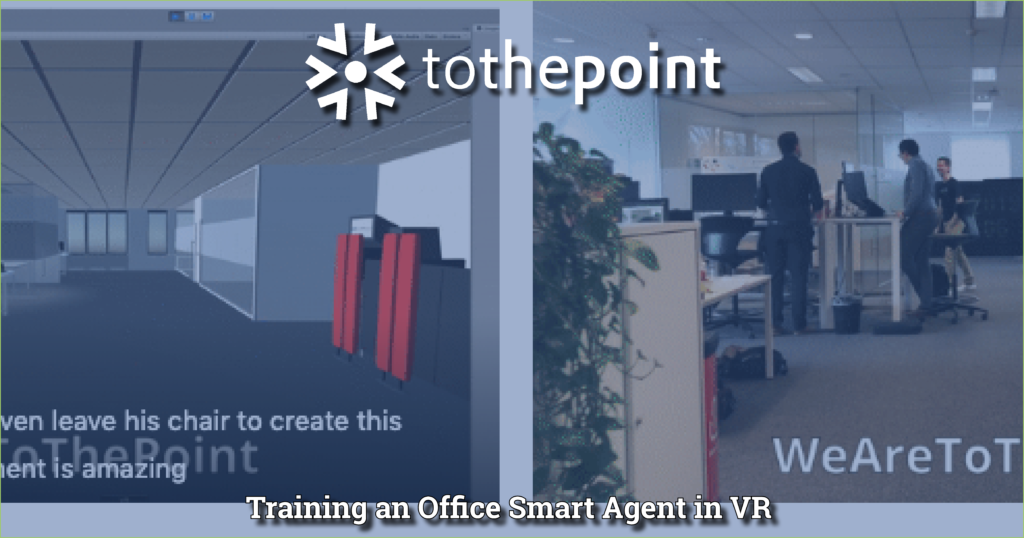 Training an office smart agent in VR at ToThePoint